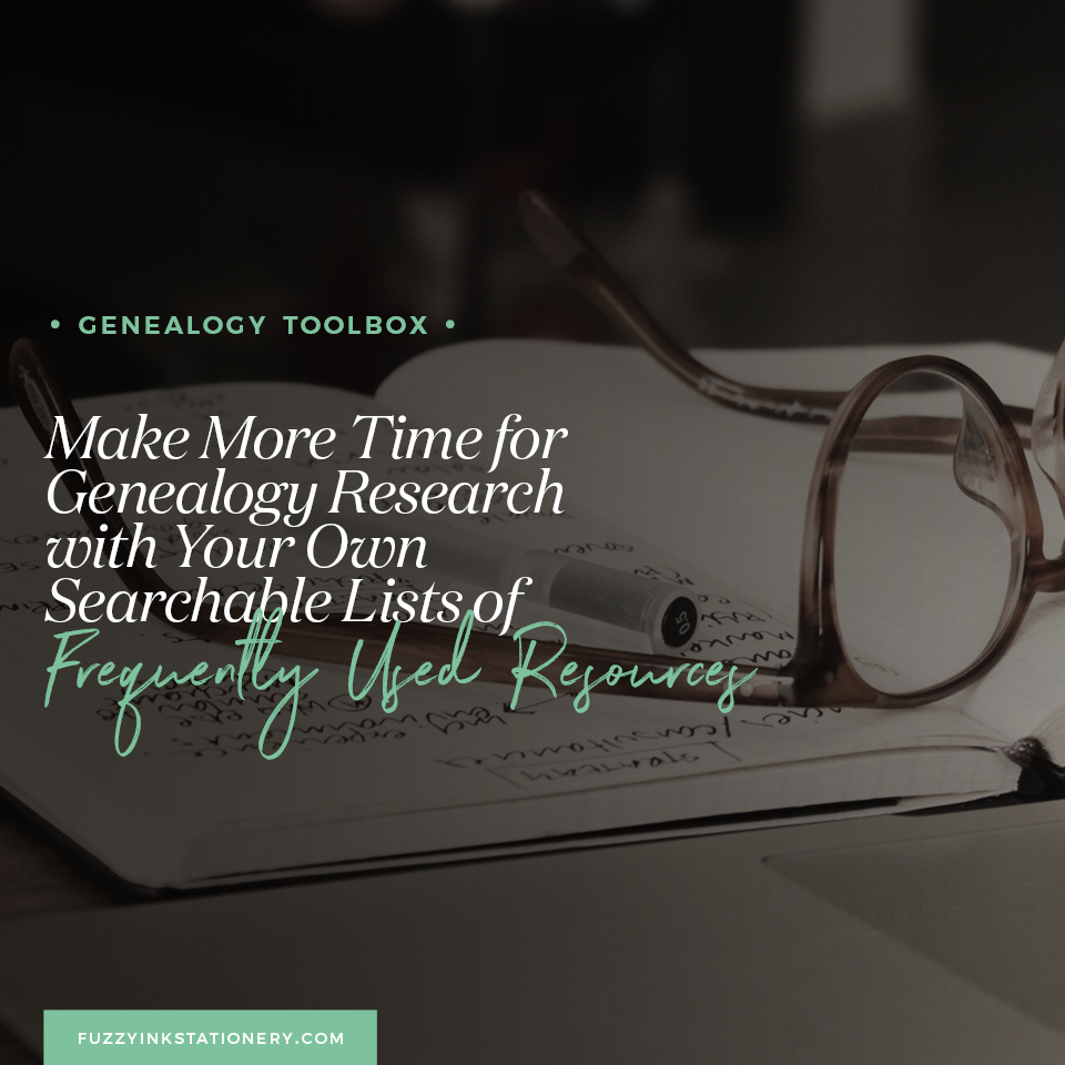 Fuzzy Ink Stationery Genealogy FEATURE | Make More Time for Genealogy Research with Your Own Searchable Lists of Frequently Used Resources