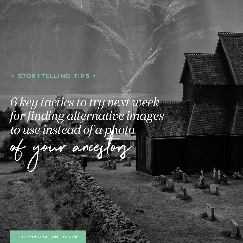 Fuzzy Ink Stationery Storytelling Tips 6 key tactics to try next week for finding alternative images to use instead of a photo of your ancestors