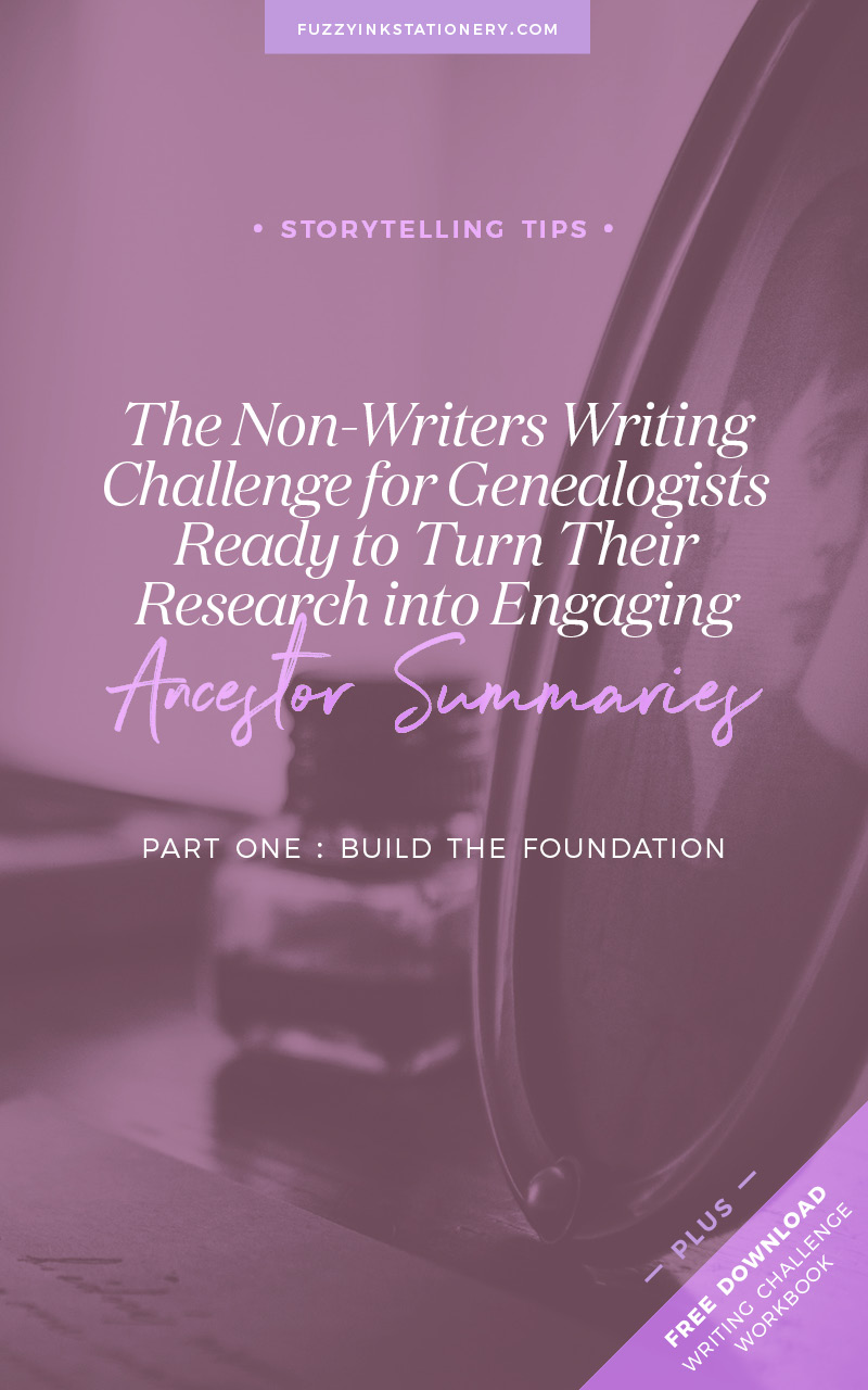 The Non-Writers Writing Challenge for Genealogists Ready To Turn Their Research into Engaging Ancestor Summaries | Part One: Build the Foundation. Get the FREE workbook.