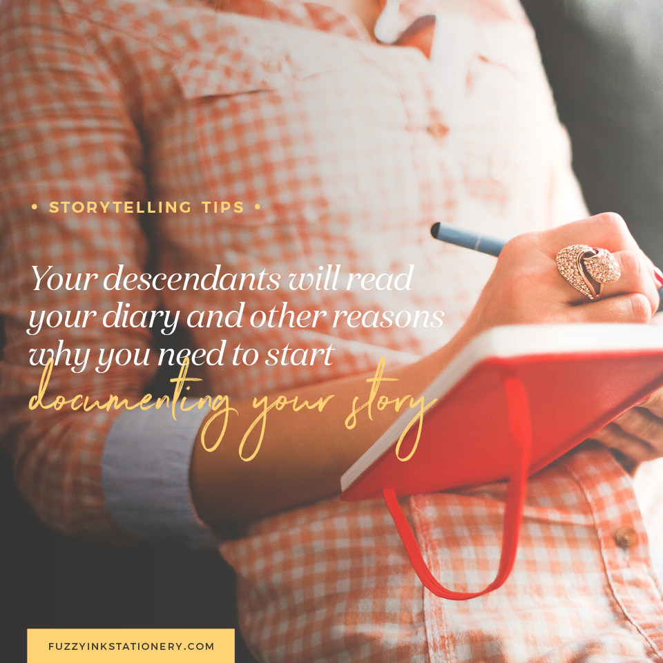 Fuzzy Ink Stationery Storytelling Tips | Your descendants will read your diary and other reasons why you need to start documenting your story today