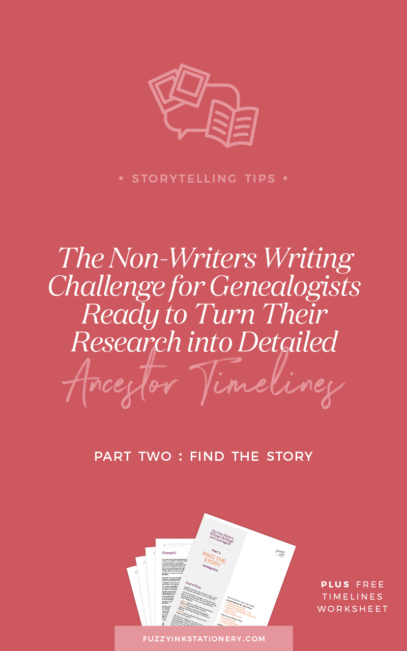 Fuzzy Ink Stationery Storytelling Tips FEATURE | The Non-Writers Writing Challenge for Genealogists Ready To Turn Their Research into Detailed Ancestor Timelines | Part Two: Find the Story. Get the free Timelines Worksheet