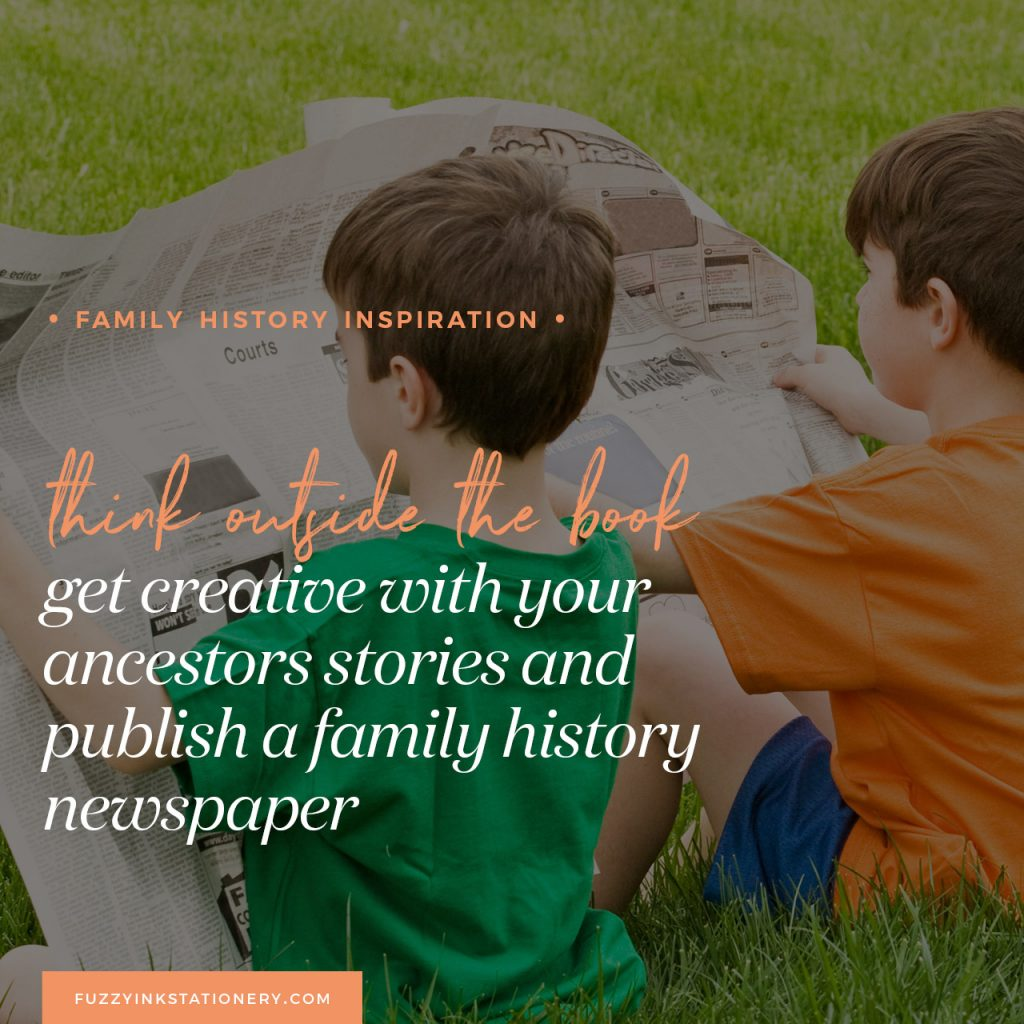 Fuzzy Ink Stationery Family History Inspiration FEATURE | Think Outside the Book – Get creative with your ancestor's stories and publish a family history newspaper