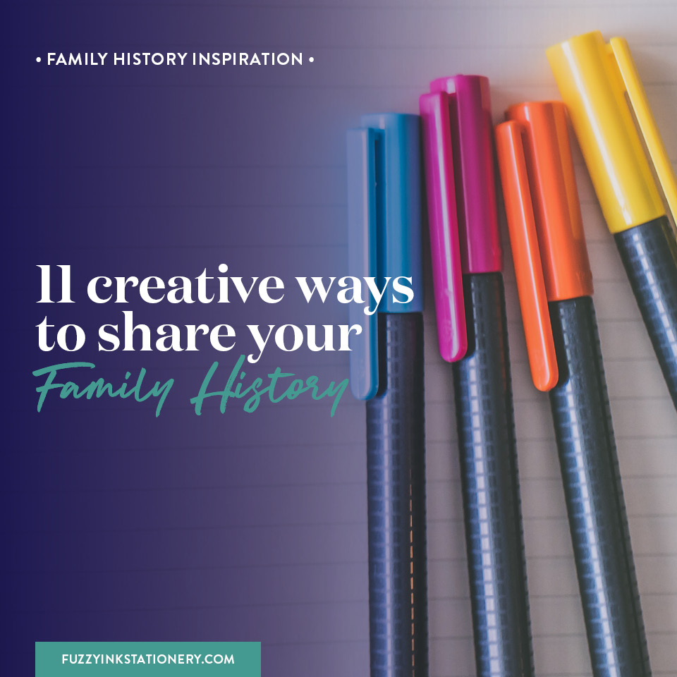 Fuzzy Ink Stationery | Family History Inspiration | 11 creative ways to share your family history