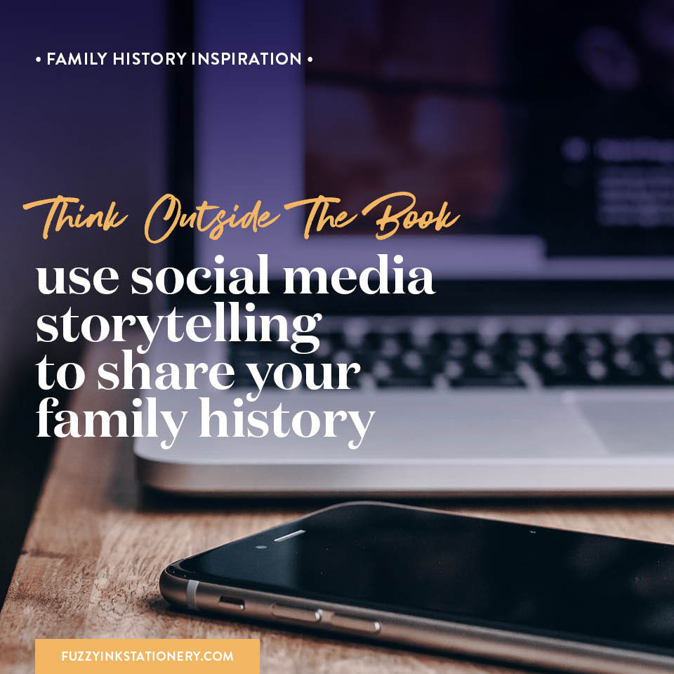 Fuzzy Ink Stationery | Family History Inspiration | Think Outside the Book: Use Social Media Storytelling to Share Your Family History