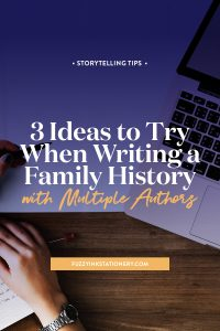 Getting ready to collaborate on a writing project? Check out these 3 ideas to try when writing a family history with multiple authors | Fuzzy Ink Stationery. #genealogy #ancestors #storytelling #familyhistory