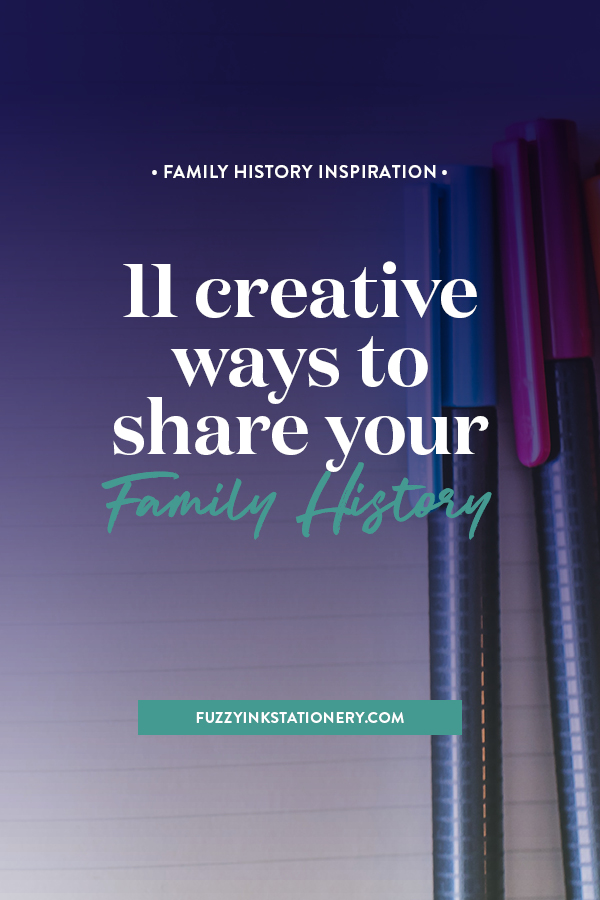 Fuzzy Ink Stationery explores 11 creative ways to turn your genealogy research into stories so you can share your family history #genealogy #ancestry #familyhistory