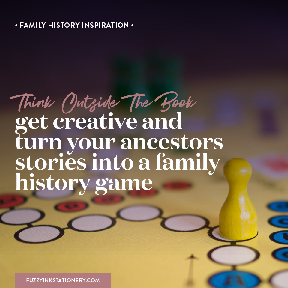 Fuzzy Ink Stationery Family History Inspiratin | Think Outside The Book | Get creative and turn your ancestors stories into a family history game