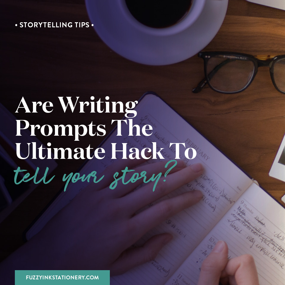 Fuzzy Ink Stationery | Storytelling Tips | Are Writing Prompts the Ultimate Hack to Tell Your Story? FEATURE