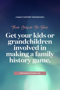 Think outside the book and get your kids or grandchildren involved in making a family history game #ancestors #familyhistory #storytelling #games