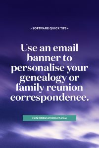 Let your potential cousins know that your message isn't spam by using an email banner to personalise your genealogy or family reunion correspondence. #genealogy #connectwithcousins #familyreunion