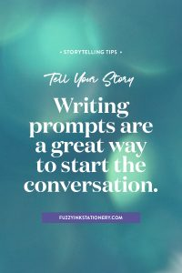 Tell Your Story. Writing prompts are a great way to start the conversation. #tellyourstory #writing