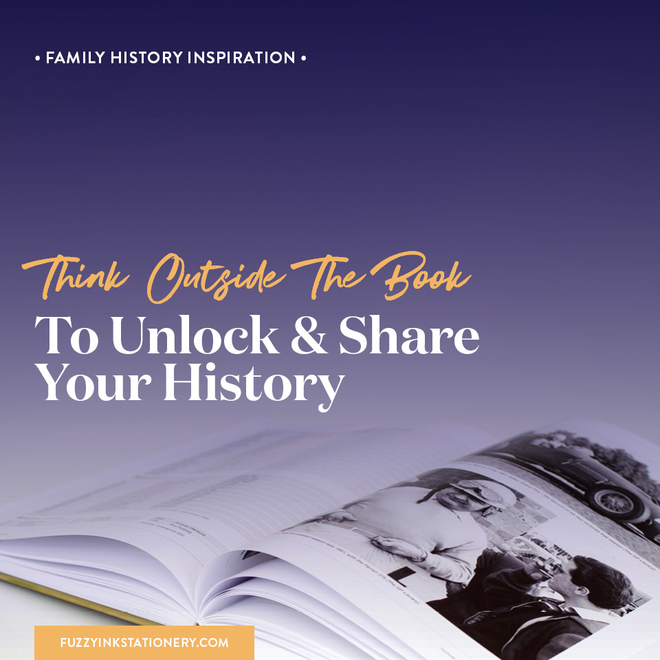 Fuzzy Ink Stationery | Designing | Family History Inspiration | Think Outside The Book to Unlock & Share Your History