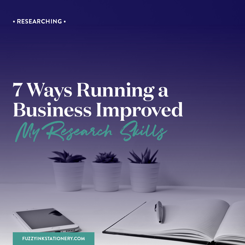 Fuzzy Ink Stationery | Researching | 7 ways running a business improved my research skills