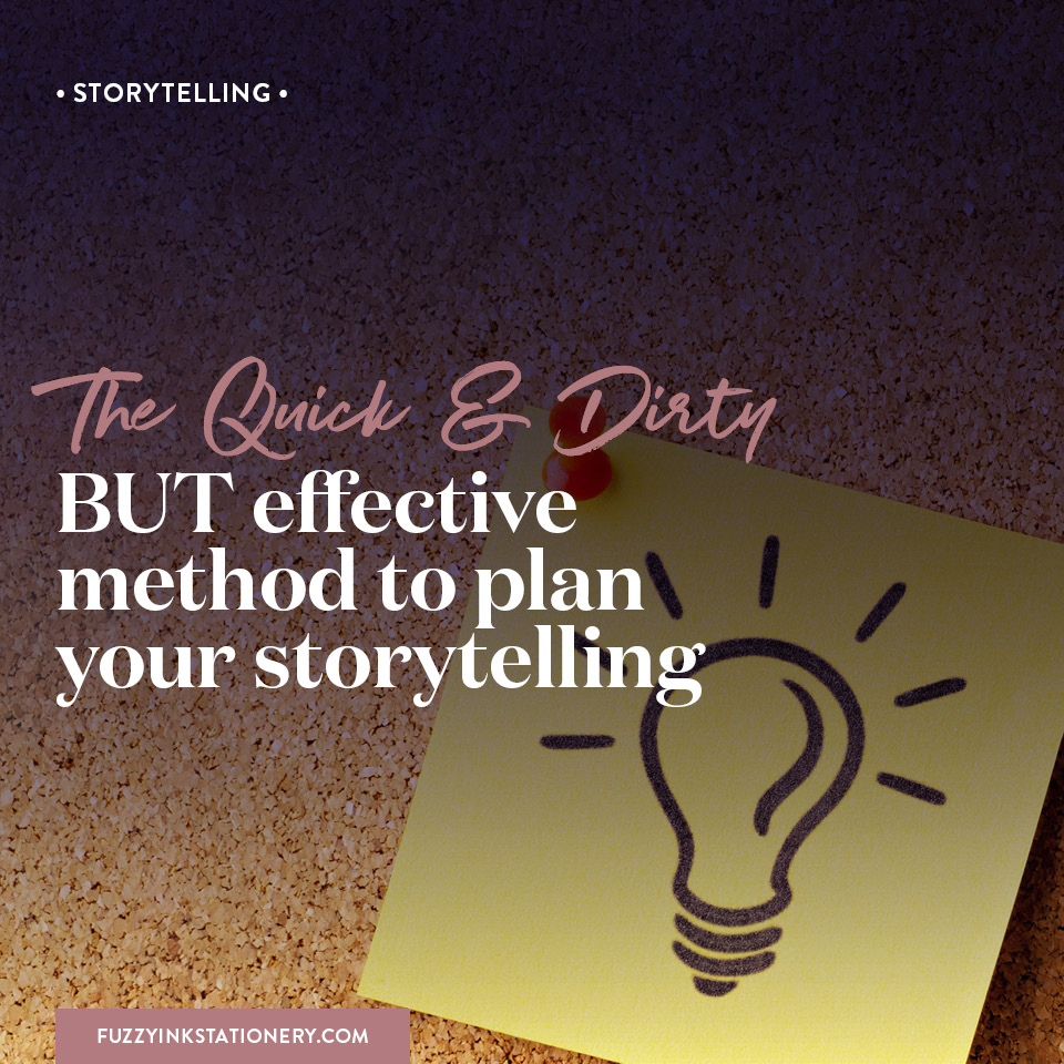 The Quick & Dirty BUT Effective Method to Plan Your Storytelling