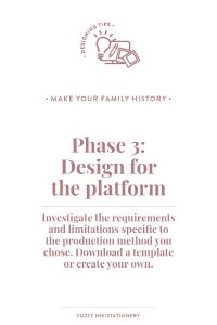 Find out the three phases to turn your genealogy research into a shareable family history. Phase 3 is to design specifically for the platform you are using. #familyhistory #genealogy #storytelling #writing