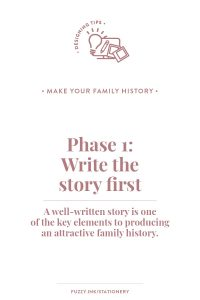 Find out the three phases to turn your genealogy research into a shareable family history. Phase 1 is to write the story first. #familyhistory #genealogy #storytelling #writing