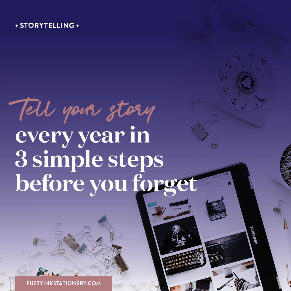 Fuzzy Ink Stationery | Storytelling | FEATURE | Tell your story ever year in 3 simple steps before your forget