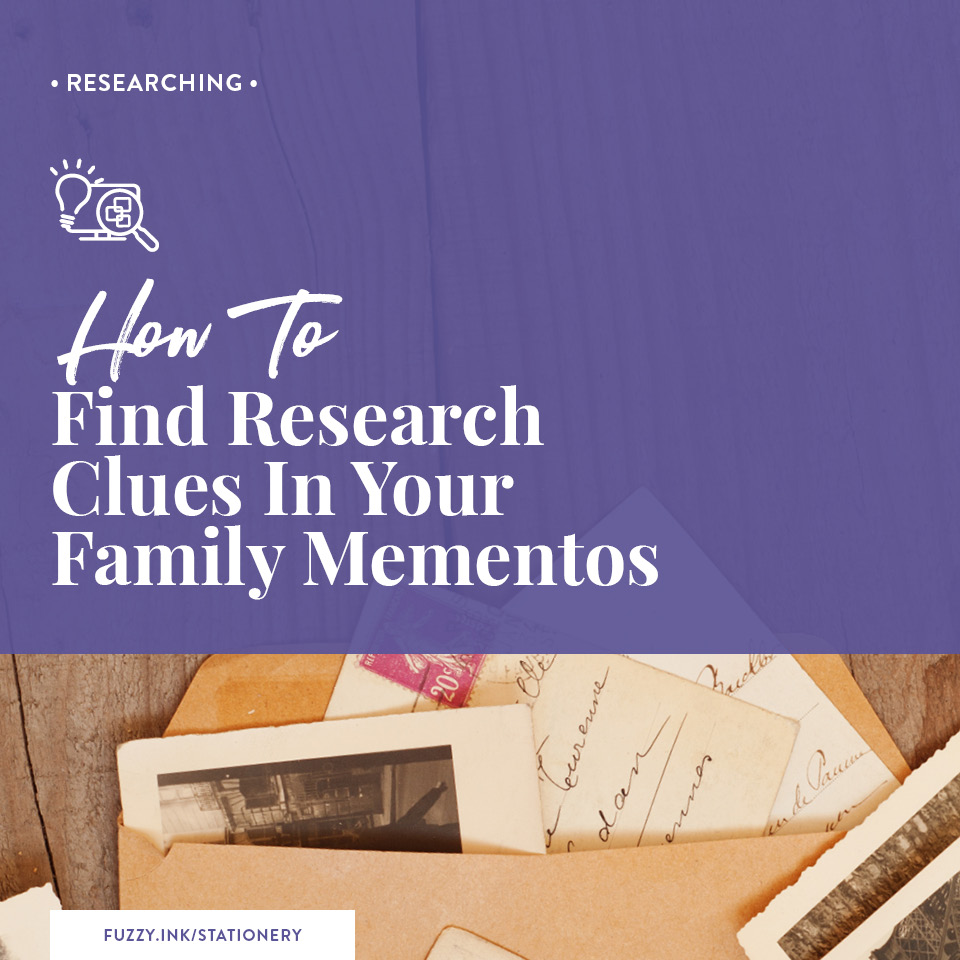 Fuzzy Ink Stationery | Researching | How to find research clues in your family mementos