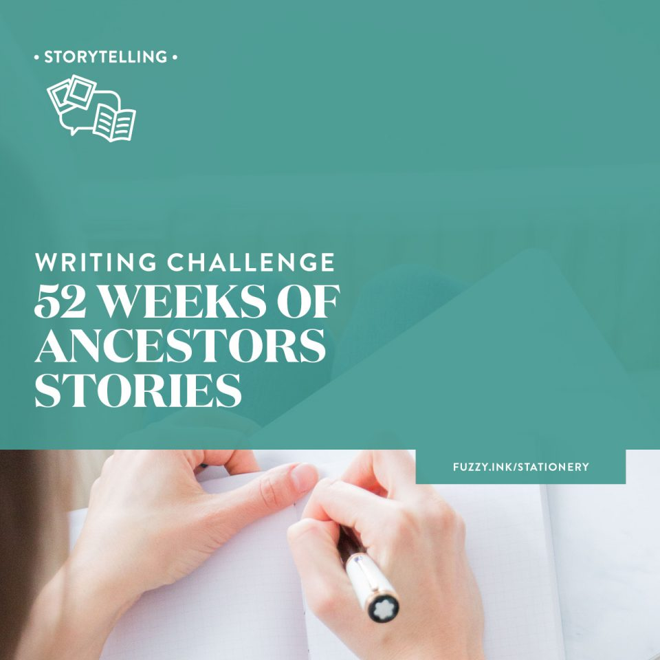 Fuzzy Ink Stationery Writing Challenge | 52 Weeks of Ancestors Stories visit fuzzy.ink/stationery