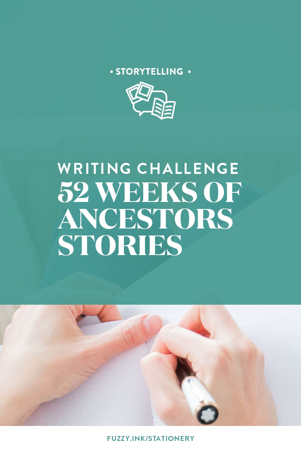 Fuzzy Ink Stationery challenges your to 52 weeks of writing ancestor stories to start telling your family history