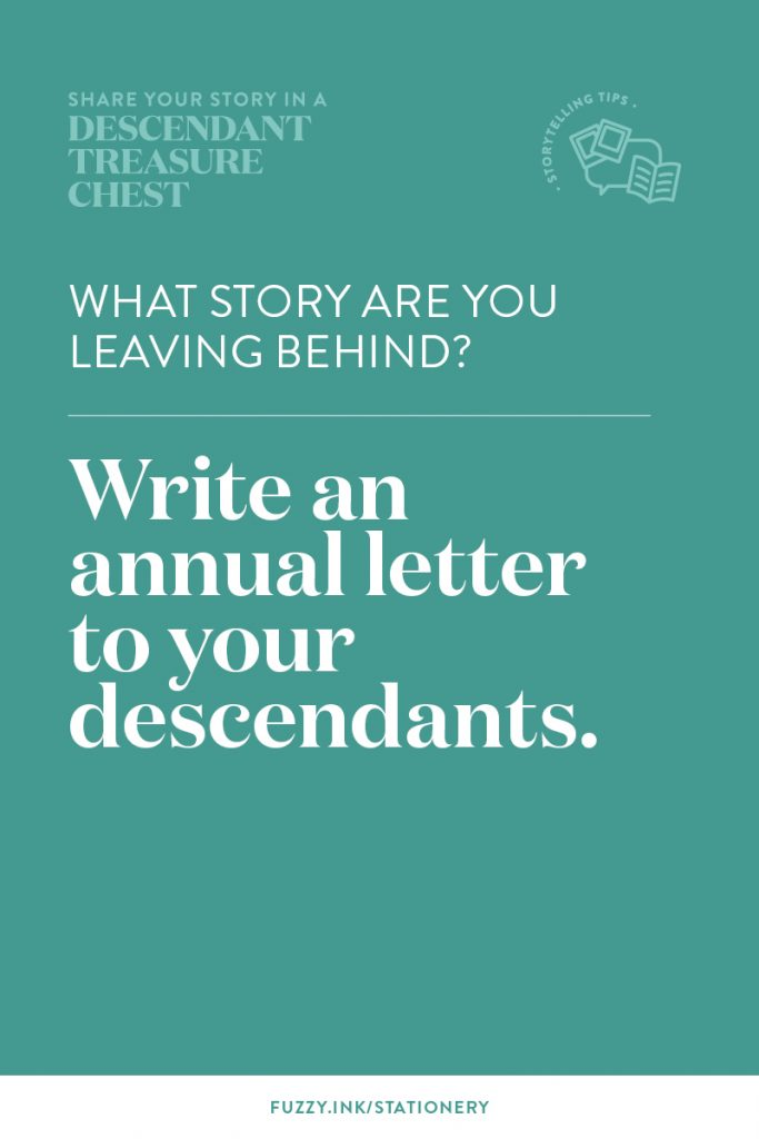 What story are you leaving behind? Write an annual letter to your descendants.
