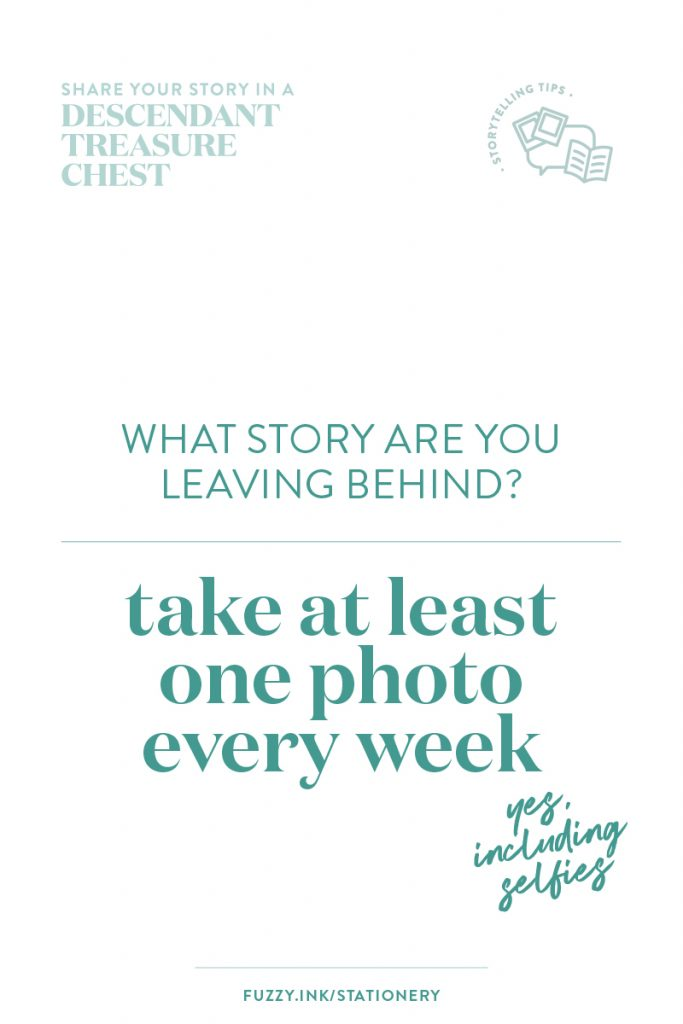 What story are you leaving behind? Take at least one photo every week.