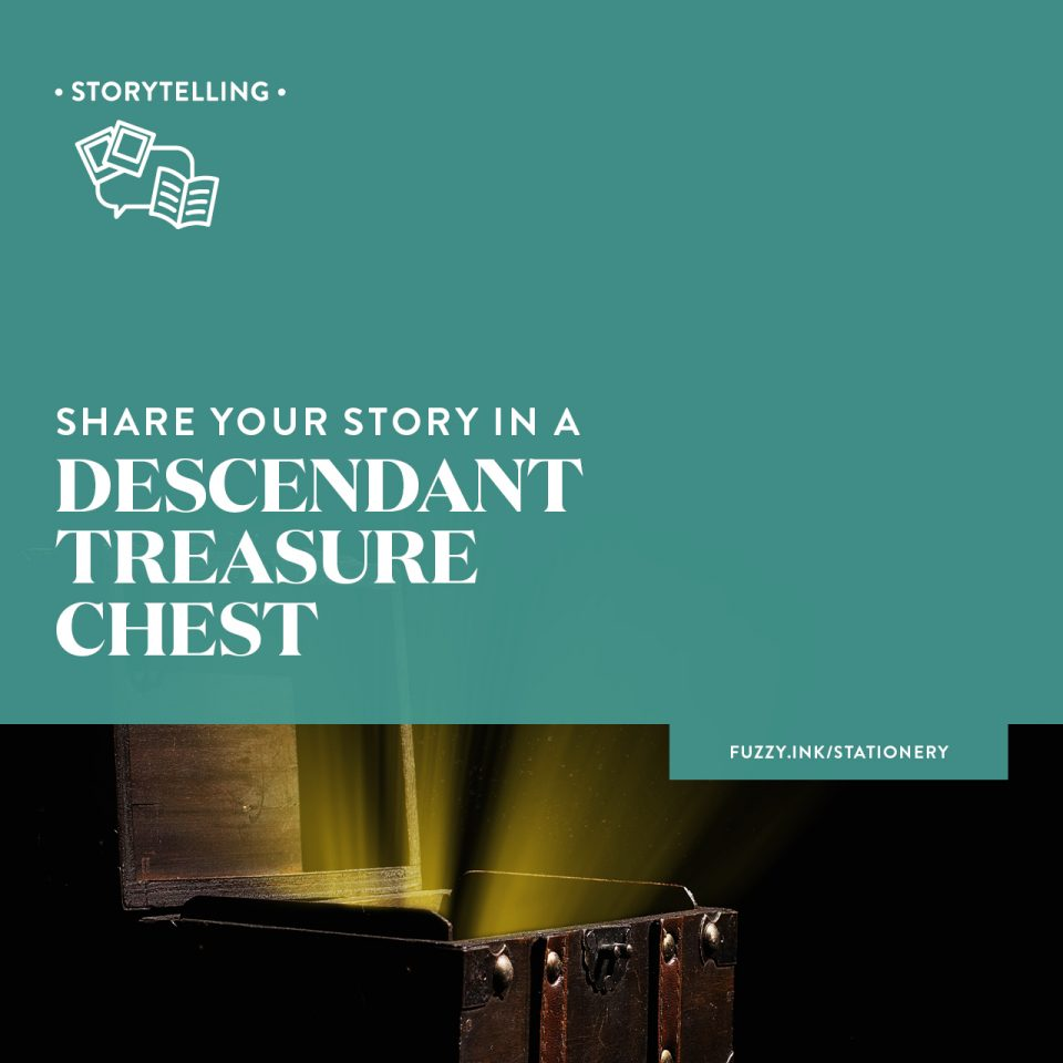 Share your story in a descendant treasure chest
