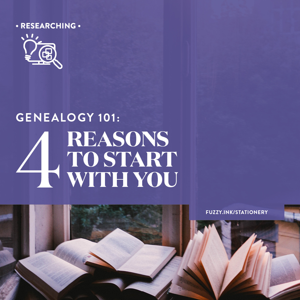Genealogy 101: 4 reasons to Start With You