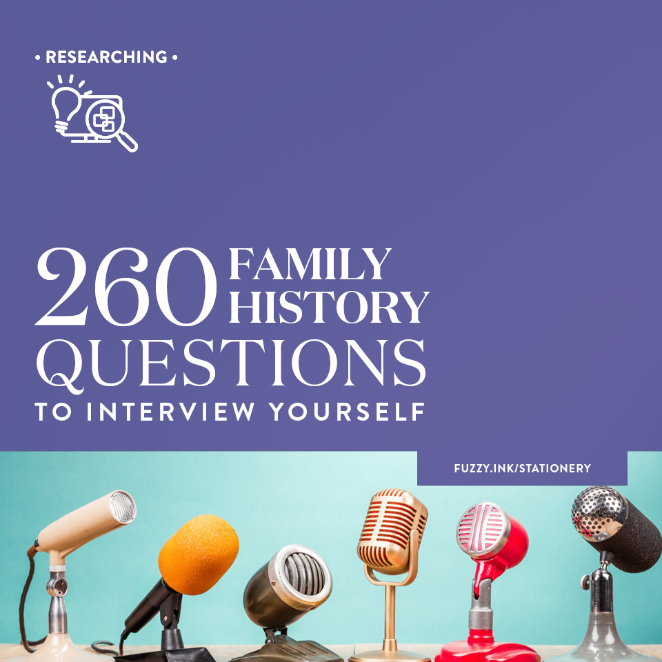 260 Family History Questions to Interview Yourself