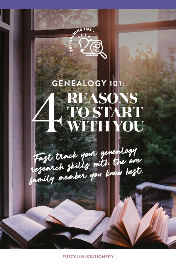 4 Reasons to Start With You - Fast track your genealogy skills with the one family member you know best