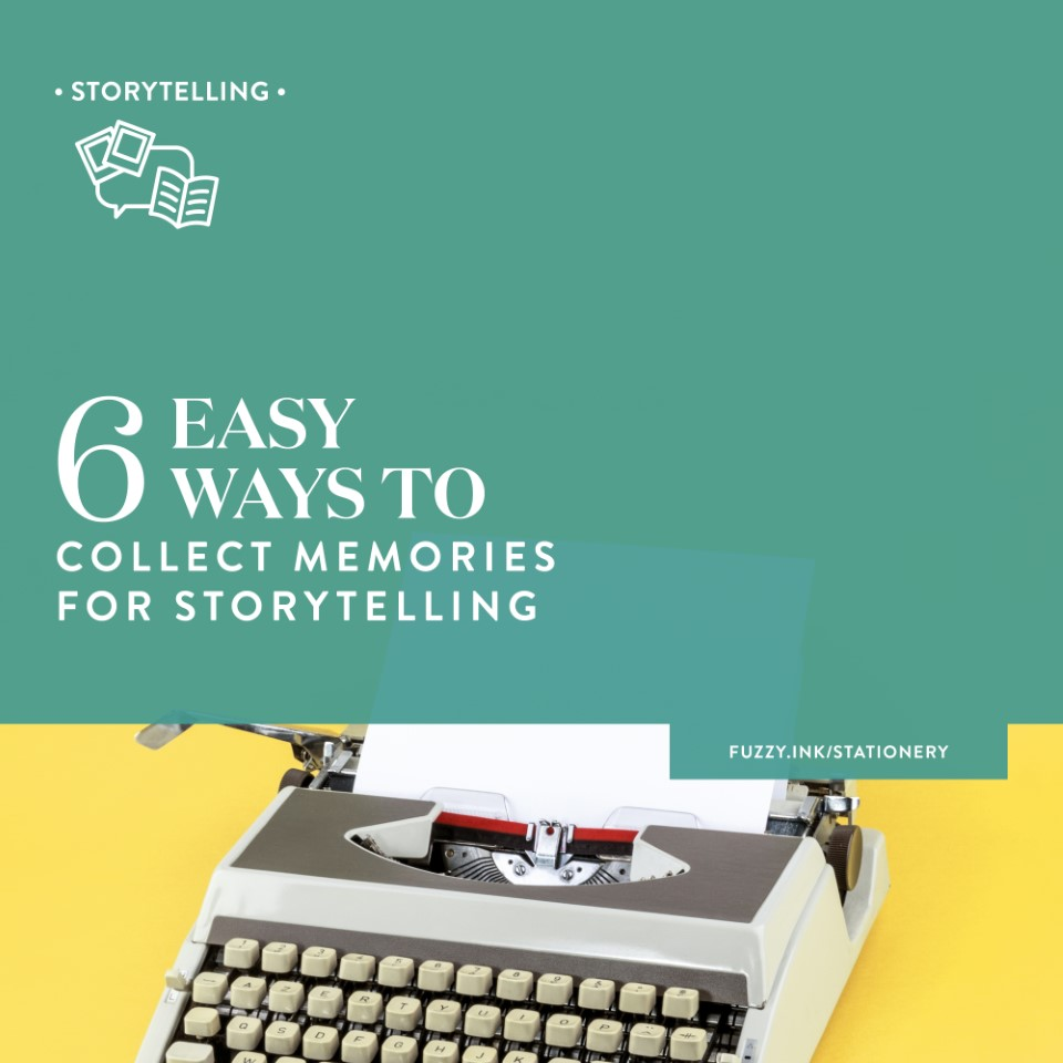 6 easy ways to collect memories for storytelling