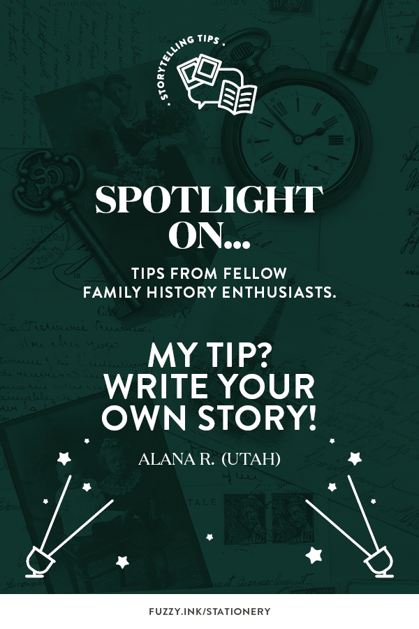 My Tip? Write your own story! ~ Alana R. (Utah)