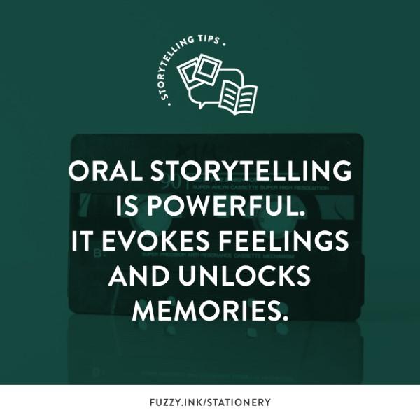 Oral Storytelling is powerful. It evokes feelings and unlocks memories.
