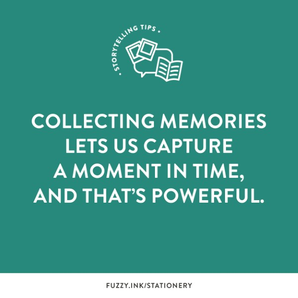 Collecting memories lets us capture a moment in time, and that's powerful.