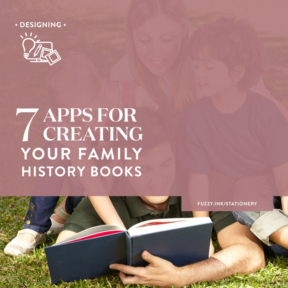 7 Apps for Creating Your Family History Books