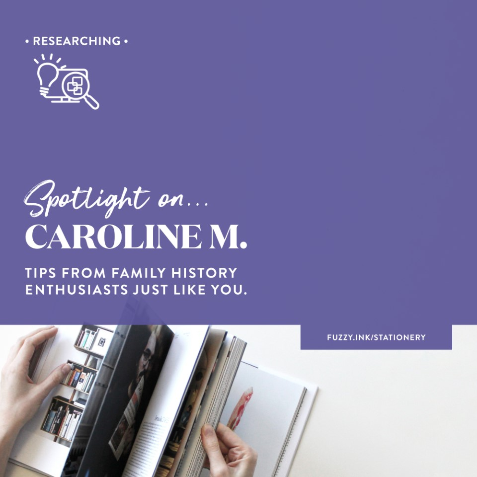 Spotlight on… Caroline M. | Tips from Family History Enthusiasts just like you.
