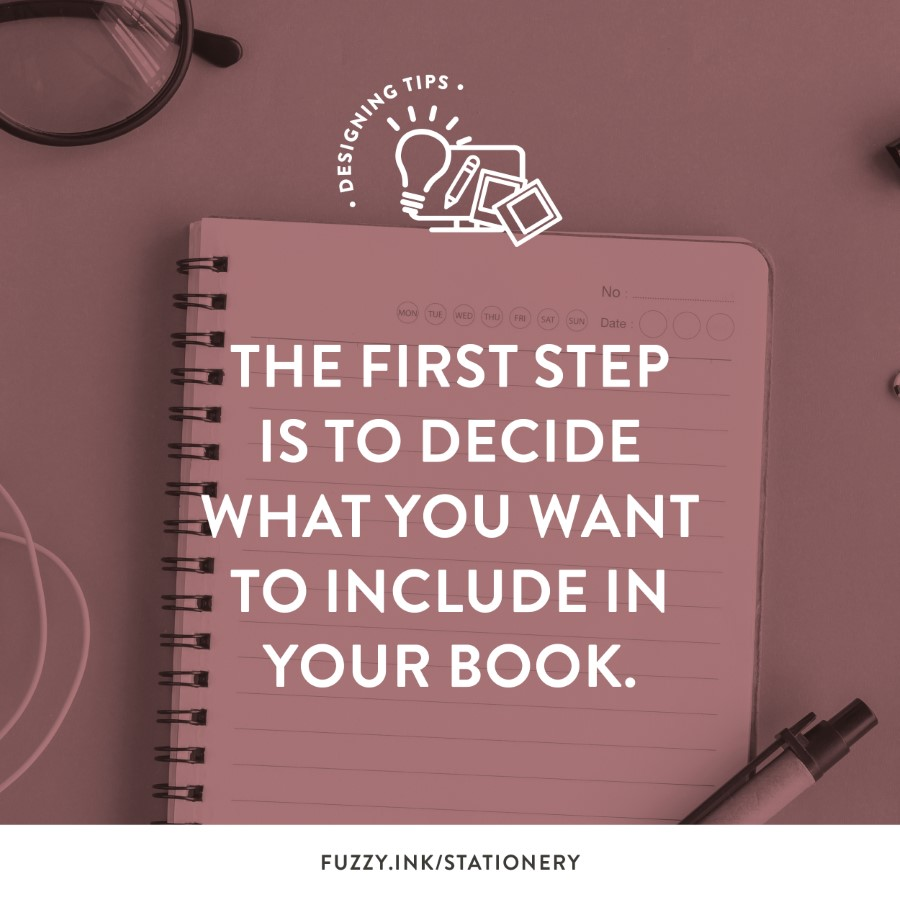 The first step is to decide what you include in your book.