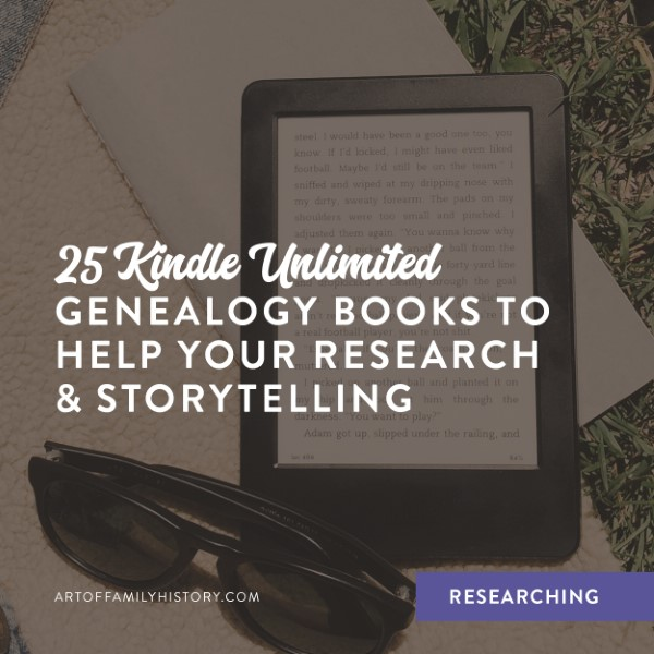 Fuzzy Ink Stationery | Researching Tips | 25 Kindle Unlimited Genealogy Books to Help Your Research & Storytelling