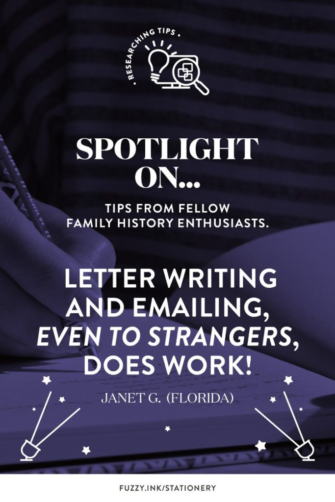 """Fuzzy Ink Stationery Spotlight on Janet G. Tips from fellow family history enthusiasts. """"Letter writing and emailing, even to strangers, does work!"""" Janet G (Florida)"""