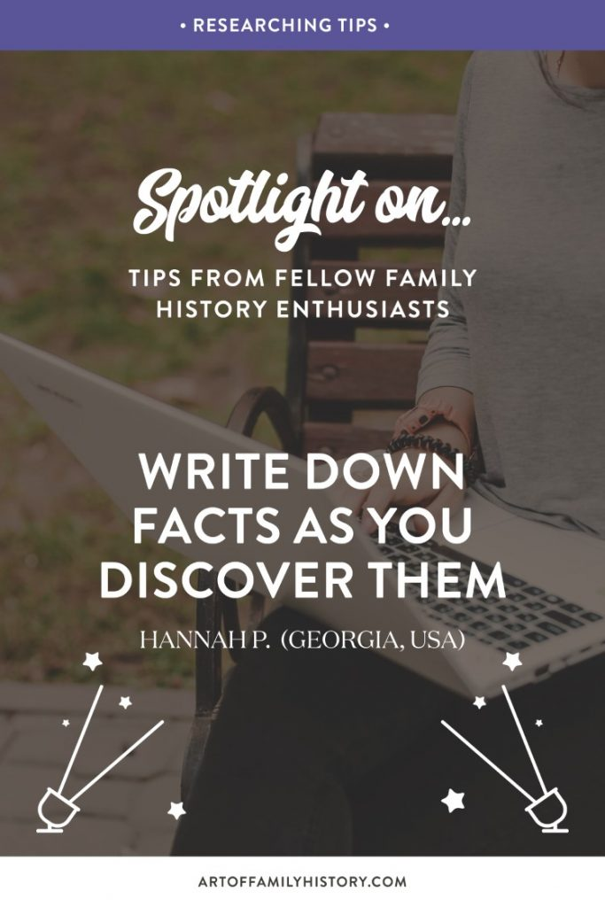 """Spotlight on... Tips from fellow family history enthusiasts just like you. """"Write down facts as you discover them"""" Hannah P. (Georgia, USA) #familyhistory #organization #researching #genealogy"""