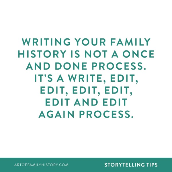 Fuzzy Ink Stationery Storytelling tip: Writing your family history is not a once and done process. It's a write, edit, edit, edit, edit, edit and edit again process.  #familyhistory #writing #storytelling  #editing