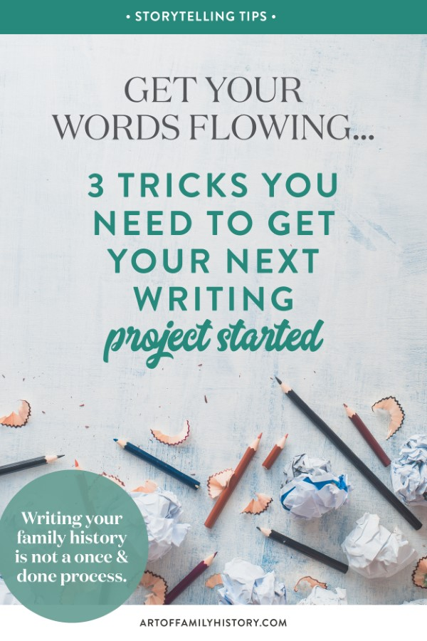 When it comes to writing your family history, did you get stuck before you really got started? Get your words flowing with these 3 tricks to get your next writing project started #familyhistory #writing #storytelling