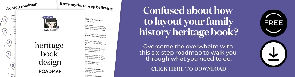 Confused about how to approach writing your unique family history? Overcome the overwhelm with the six-step Heritage Book Design Roadmap to walk you through what you need to do. Click here to download.